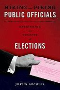 Hiring and Firing Public Officials: Rethinking the Purpose of Elections