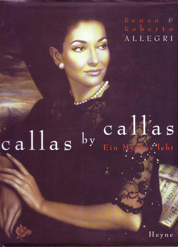 Callas by callas. Ein Mythos lebt.