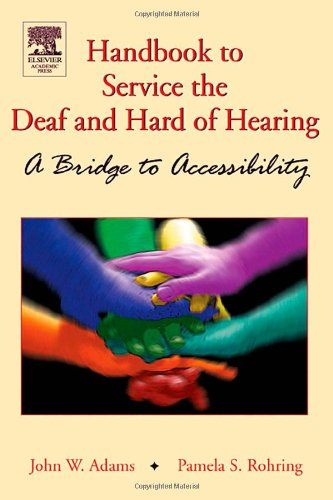 Handbook of Services for the Deaf and the Hard-of-Hearing: A Bridge to Accessibility - John W. Adams; Pamela S. Rohring