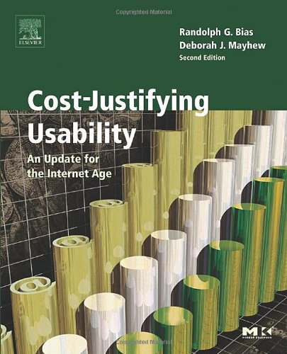 Cost-Justifying Usability, Second Edition: An Update for the Internet Age, Second Edition (Interactive Technologies) - Randolph G. Bias; Deborah J. Mayhew