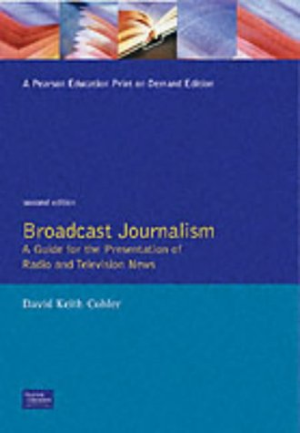 Broadcast Journalism: A Guide for the Presentation of Radio and Television News (2nd Edition) - David Keith Cohler