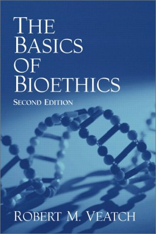 The Basics of Bioethics (2nd Edition) - Robert M. Veatch