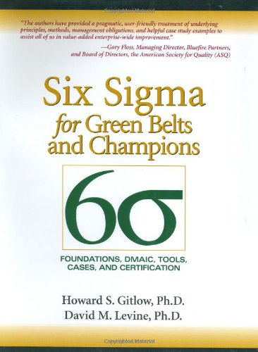 Six Sigma for Green Belts and Champions: Foundations, DMAIC, Tools, Cases, and Certification - Howard S. Gitlow, David M. Levine