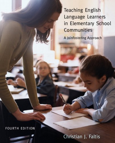 Teaching English Language Learners in Elementary School Communities: A Joinfostering Approach (4th Edition) - Christian J. Faltis