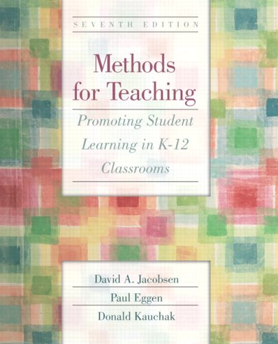Methods for Teaching: Promoting Student Learning in K-12 Classrooms (7th Edition) - David A. Jacobsen; Paul Eggen; Donald P. Kauchak