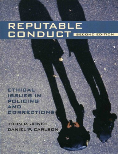 Reputable Conduct: Ethical Issues in Policing and Corrections (2nd Edition) - John R. Jones M.Ed. Ph.D.; Daniel P. Carlson