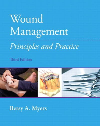 Wound Management: Principles and Practices (3rd Edition) - Betsy Myers PT