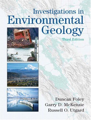 Investigations in Environmental Geology (3rd Edition) - Duncan D. Foley; Garry D. McKenzie; Russell O. Utgard