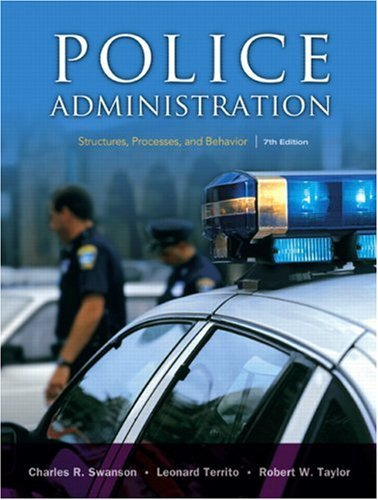 Police Administration: Structures, Processes, and Behavior (7th Edition) - Charles R. Swanson, Leonard J. Territo, Robert W. Taylor