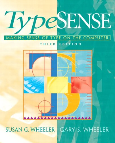 TypeSense: Making Sense of Type on the Computer (3rd Edition) - Susan G. Wheeler; Gary S. Wheeler