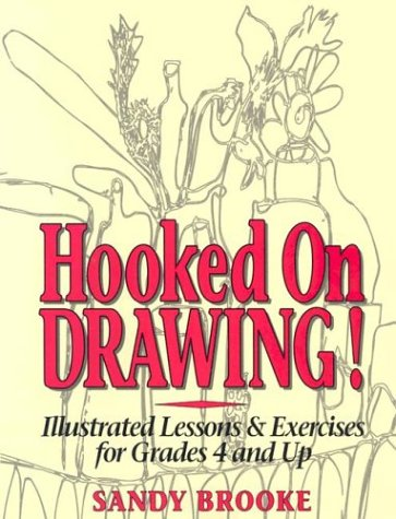 Hooked on Drawing: Illustrated Lessons & Exercises for Grades 4 and Up - Sandy Brooke