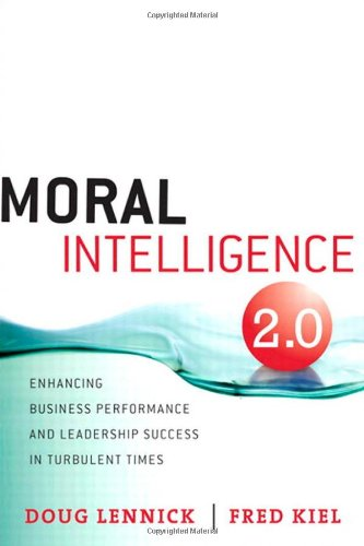 Moral Intelligence 2.0: Enhancing Business Performance and Leadership Success in Turbulent Times - Doug Lennick; Fred Kiel Ph.D.