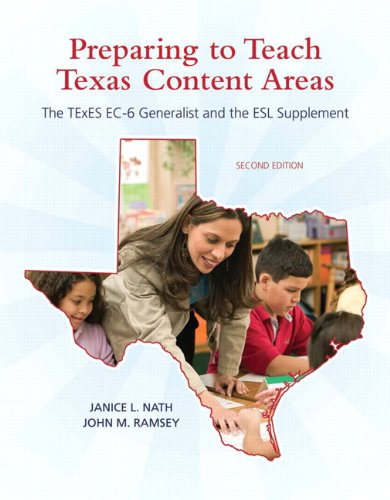 Preparing to Teach Texas Content Areas: The TExES EC-6 Generalist & the ESL Supplement (2nd Edition) (Pearson Custom Education) - Janice L. Nath; John M. Ramsey