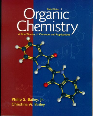 Organic Chemistry: A Brief Survey of Concepts and Applications (6th Edition) - Philip S. Bailey; Christina Bailey