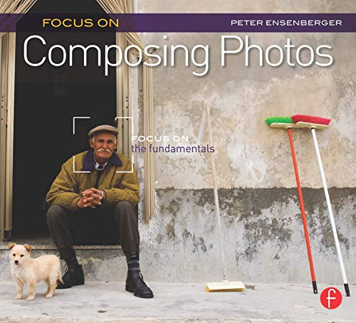 Focus On Composing Photos : Focus on the Fundamentals - Peter (Peter was the Director of Photography for Arizona Highways magazine for 17 years.) Ensenberger