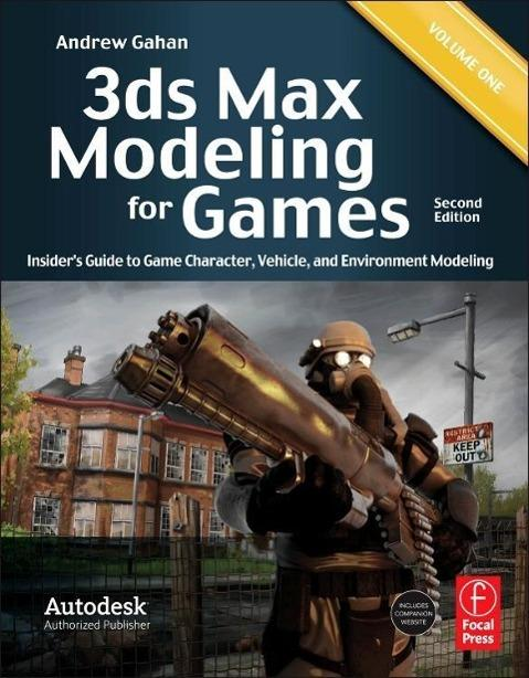 3ds Max Modeling for Games : Insider's Guide to Game Character, Vehicle, and Environment Modeling - Andrew Gahan