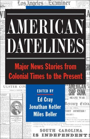 American Datelines: Major News Stories from Colonial Times to the Present - Ed Cray; Jonathan Kotler; Miles Beller