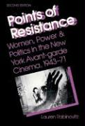 Points of Resistance: Women, Power, and Politics in the New York Avant-Garde Cinema, 1943-71 (2D Ed.)