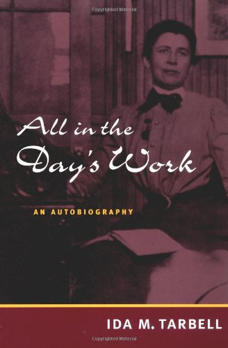 All in the Day's Work: AN AUTOBIOGRAPHY - Ida M. Tarbell
