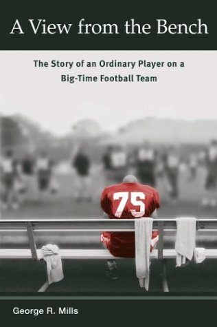 A View from the Bench: The Story of an Ordinary Player on a Big-Time Football Team (Sport and Society) - George R. Mills