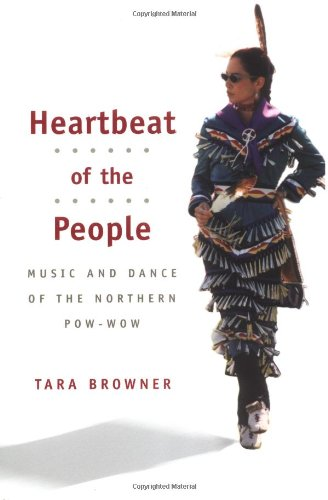 Heartbeat of the People: MUSIC AND DANCE OF THE NORTHERN POW-WOW (Music in American Life) - Tara Browner