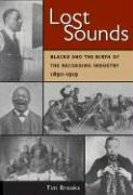 Lost Sounds: Blacks and the Birth of the Recording Industry, 1890-1919