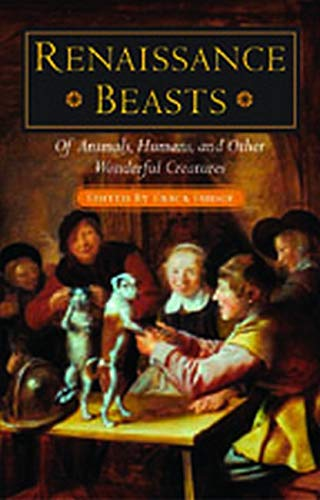 Renaissance Beasts: Of Animals, Humans, and Other Wonderful Creatures - Erica Fudge