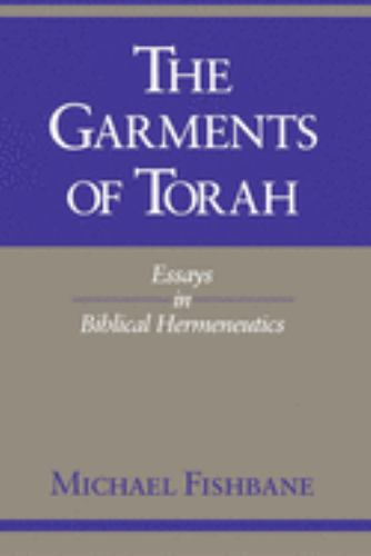 The Garments of Torah : Essays in Biblical Hermeneutics - Michael A. Fishbane; Michael Fishbane