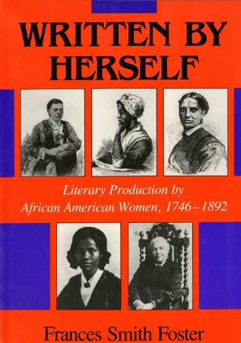 Written by Herself: Literary Production by African American Women, 1746-1892 (Blacks in the Diaspora) - Frances Smith Foster