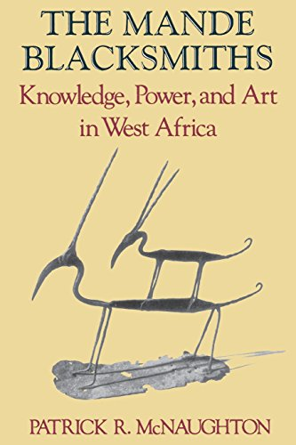 The Mande Blacksmiths: Knowledge, Power, and Art in West Africa (Traditional Arts of Africa) - Patrick McNaughton