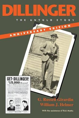 Dillinger: The Untold Story, Anniversary Edition - G. Russell Girardin; William J. Helmer