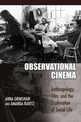 Observational Cinema: Anthropology, Film, and the Exploration of Social Life - Anna Grimshaw; Amanda Ravetz