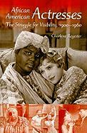 African American Actresses: The Struggle for Visibility, 1900-1960