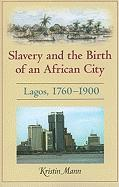 Slavery and the Birth of an African City: Lagos, 1760-1900