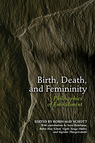 Birth, Death, and Femininity: Philosophies of Embodiment - Robin May Schott
