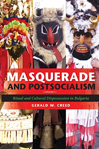 Masquerade and Postsocialism: Ritual and Cultural Dispossession in Bulgaria (New Anthropologies of Europe) - Gerald W. Creed
