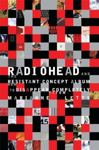Radiohead and the Resistant Concept Album: How to Disappear Completely (Profiles in Popular Music) - Marianne Tatom Letts
