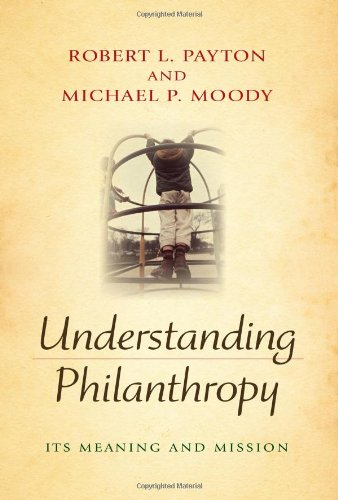 Understanding Philanthropy: Its Meaning and Mission (Philanthropic and Nonprofit Studies) - Robert L. Payton; Michael P. Moody