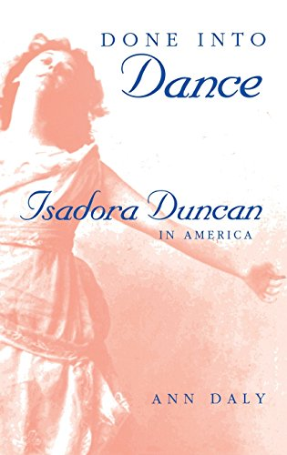 Done into Dance: Isadora Duncan in America - Ann Daly