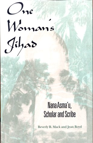 One Woman's Jihad: Nana Asma'u, Scholar and Scribe - Beverly B. Mack; Jean Boyd