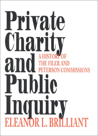 Private Charity and Public Inquiry: A History of the Filer and Peterson Commissions (Philanthropic and Nonprofit Studies) - Eleanor L. Brilliant