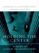 Holding the Center: Memoirs of a Life in Higher Education
