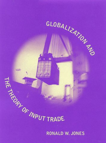Globalization and the Theory of Input Trade (Ohlin Lectures) - Ronald W. Jones