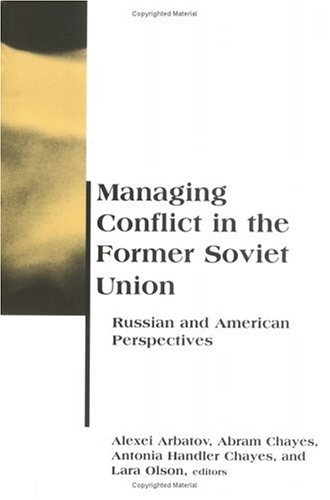 Managing Conflict in the Former Soviet Union: Russian and American Perspectives (BCSIA Studies in International Security) - Alexei Arbatov; Abram Chayes; Antonia Handler Chayes; Lara Olson
