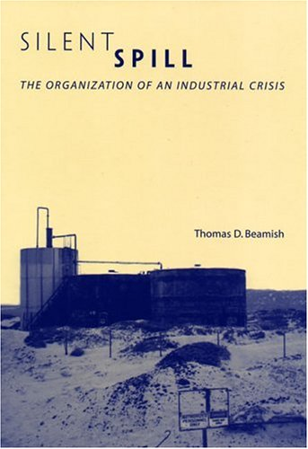 Silent Spill: The Organization of an Industrial Crisis (Urban and Industrial Environments) - Thomas D. Beamish