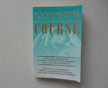 Changing Course. A Global Business Perspective on Development and the Environment. - Schmidheiny, Stephan and Lloyd Timberlake