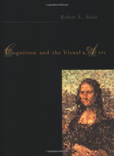 Cognition and the Visual Arts - Robert L. Solso
