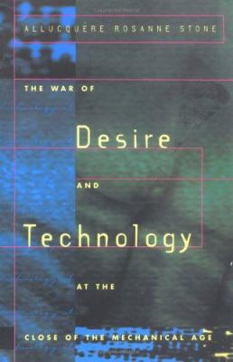 The War of Desire and Technology at the Close of the Mechanical Age - Allucqu?re Rosanne Stone