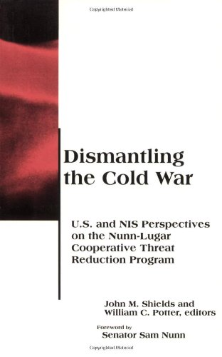 Dismantling the Cold War: U.S. and NIS Perspectives on the Nunn-Lugar Cooperative Threat Reduction Program (BCSIA Studies in International S - John M. Shields; William C. Potter; Sam Nunn