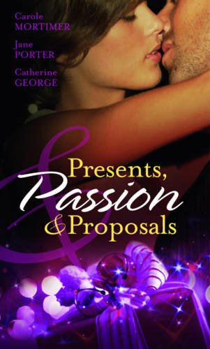 Presents, Passion  &  Proposals. Carole Mortimer, Jane Porter and Catherine George (Mills  &  Boon Special Releases) - Carole Mortimer